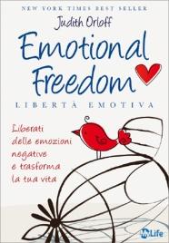 EMOTIONAL FREEDOM - LIBERTà EMOTIVA Liberati delle emozioni negative e trasforma la tua vita di Judith Orloff