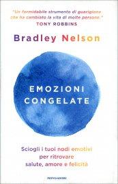 EMOZIONI CONGELATE Sciogli i tuoi nodi emotivi per ritrovare salute, amore e felicità. Prefazione di Tony Robbins di Bradley Nelson