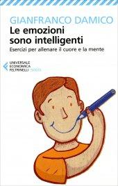 LE EMOZIONI SONO INTELLIGENTI Esercizi per allenare il cuore e la mente di Gianfranco Damico
