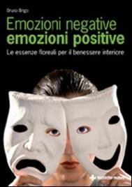EMOZIONI NEGATIVE EMOZIONI POSITIVE Le essenze floreali per il benessere interiore di Bruno Brigo