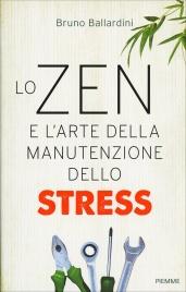 LO ZEN E L'ARTE DELLA MANUTENZIONE DELLO STRESS di Bruno Ballardini