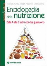 ENCICLOPEDIA DELLA NUTRIZIONE Dalla A alla Z tutti i cibi che guariscono di Michael T. Murray, Joseph Pizzorno, Lara Pizzorno
