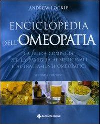 ENCICLOPEDIA DELL'OMEOPATIA La guida completa per la famiglia ai medicinali e ai trattamenti omeopatici - Nuova edizione di Andrew Lockie