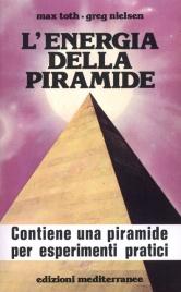 L'ENERGIA DELLA PIRAMIDE Contiene una piramide per esperimenti pratici di Max Toth