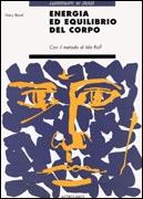 ENERGIA ED EQUILIBRIO DEL CORPO Con il metodo di Ida Rolf di Mary Blond