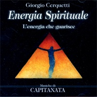 ENERGIA SPIRITUALE (CD DI MUSICA E AFFERMAZIONI POSITIVE) L'energia che guarisce di Giorgio Cerquetti, Capitanata