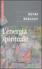 L'ENERGIA SPIRITUALE di Henri Bergson