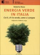 ENERGIA VERDE IN ITALIA Cos'è, chi la vende, come si compra di Roberto Rizzo