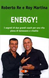 ENERGY! I segreti di due grandi coach per una vita piena di benessere e vitalità di Roberto Re, Roy Martina