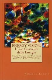 ENERGY VISION - L'USO COSCIENTE DELLE ENERGIE Guida pratica  all'uso delle energie personali e del pianeta - Con 32 tecniche di Rinaldo Lampis