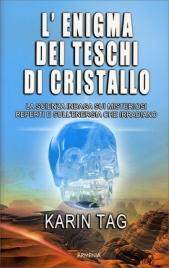 L'ENIGMA DEI TESCHI DI CRISTALLO La scienza indaga sui misteriosi reperti e sull'energia che irradiano di Karin Tag
