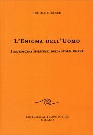 L'ENIGMA DELL'UOMO I retroscena spirituali della storia umana di Rudolf Steiner