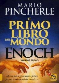 """ENOCH - IL PRIMO LIBRO DEL MONDO - VOLUME PRIMO """"Scrivo per le generazioni future, per voi esseri umani che verrete..."""". di Mario Pincherle"""