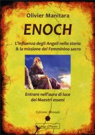 ENOCH L'influenza degli Angeli nella storia & la missione del Femminino sacro - Entrare nell'aura di luce dei Maestri Esseni di Olivier Manitara