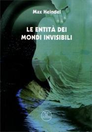 LE ENTITà DEI MONDI INVISIBILI di Max Heindel