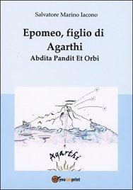 EPOMEO, FIGLIO DI AGARTHI Abdita Pandit Et Orbi di Salvatore Marino Iacono