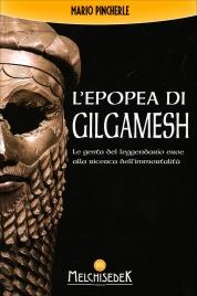 L'EPOPEA DI GILGAMESH Le gesta del leggendario eroe alla ricerca dell'immortalità, nel primo poema della storia di Mario Pincherle