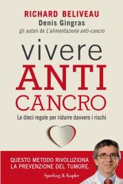 VIVERE ANTI-CANCRO (EBOOK) Le dieci regole per ridurre i rischi di Richard Béliveau, Denis Gingras
