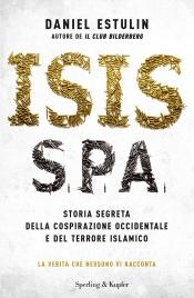 ISIS S.P.A. (EBOOK) Storia segreta della cospirazione occidentale e del terrore islamico di Daniel Estulin