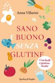SANO E BUONO SENZA GLUTINE (EBOOK) Con facili e gustose ricette di Anna Villarini