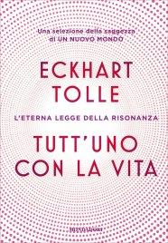 TUTT'UNO CON LA VITA (EBOOK) L'eterna legge della risonanza di Eckhart Tolle