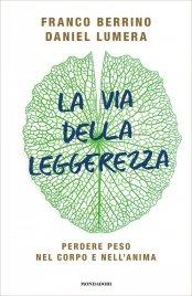 LA VIA DELLA LEGGEREZZA (EBOOK) Perdere peso nel corpo e nell'anima di Franco Berrino, Daniel Lumera