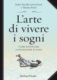 L'ARTE DI VIVERE I SOGNI (EBOOK) Come diventare un sognatore lucido di Thomas Peisel, Jared Zeizel, Dylan Tuccillo