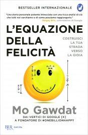 L'EQUAZIONE DELLA FELICITà Costruisci la tua strada verso la gioia di Mo Gawdat