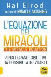 L'EQUAZIONE DEI MIRACOLI - THE MIRACLE EQUATION Rendi i grandi obiettivi da possibili a inevitabili di Hal Elrod