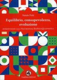 EQUILIBRIO, CONSAPEVOLEZZA, EVOLUZIONE Introduzione alla Naturopatia BioPsicoQuantistica di Natale Petti
