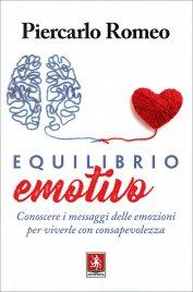 EQUILIBRIO EMOTIVO Conoscere i messaggi delle emozioni per viverle con consapevolezza di Piercarlo Romeo