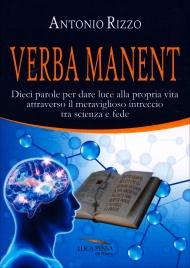 VERBA MANENT Dieci parole per dare luce alla propria vita attraverso il meraviglioso intreccio tra scienza e fede di Antonio Rizzo