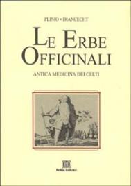 LE ERBE OFFICINALI - ANTICA MEDICINA DEI CELTI Plinio e Diancecht - Nuova edizione di Giorgio Maria Miramonti