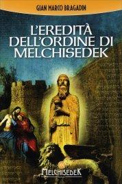 L'EREDITà DELL'ORDINE DI MELCHISEDEK Il Testamento segreto di Gesù, dettato a Maddalena, custodito dai Templari e riscoperto a Venezia, rivela la chiave per il Risveglio e la Trasformazione. di Gian Marco Bragadin