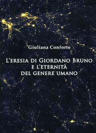 L'ERESIA DI GIORDANO BRUNO E L'ETERNITà DEL GENERE UMANO di Giuliana Conforto
