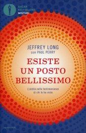 ESISTE UN POSTO BELLISSIMO L'aldilà nelle testimonianze di chi lo ha visto di Jeffrey Long, Paul Perry