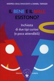 IL BENE E IL MALE ESISTONO? Inchiesta di due tipi curiosi (e poco attendibili) di Andrea Degl'Innocenti, Daniel Tarozzi
