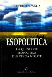 ESOPOLITICA - LA QUESTIONE ESOPOLITICA E LE VERITà NEGATE di Roberto La Paglia