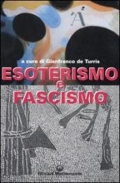 ESOTERISMO E FASCISMO di Gianfranco De Turris