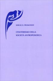L'ESOTERISMO DELLA SOCIETà ANTROPOSOFICA di Sergej Prokofieff