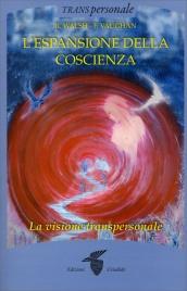 L'ESPANSIONE DELLA COSCIENZA La visione transpersonale di Roger Walsh, Frances Vaughan