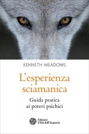 L'ESPERIENZA SCIAMANICA Guida pratica ai poteri psichici di Kenneth Meadows