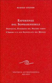 ESPERIENZE DEL SOPRASENSIBILE Nervosita' fenomemo del nostro tempo. L'amore e il suo significato nel mondo. di Rudolf Steiner