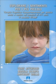 ESPLORARE I SENTIMENTI Terapia cognitivo comportamentale per gestire ansia e rabbia nei bambini di 5-7 anni di Tony Attwood, Angela Scarpa, Anthony Wells