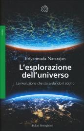 L'ESPLORAZIONE DELL'UNIVERSO La rivoluzione che sta svelando il cosmo di Priyamvada Natarajan