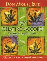 L'ESSENZA DEI 4 ACCORDI Guida pratica alla libertà personale di Don Miguel Ruiz