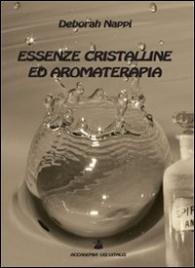 ESSENZE CRISTALLINE ED AROMATERAPIA di Deborah Nappi