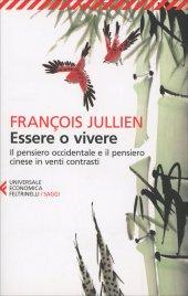 ESSERE O VIVERE Il pensiero occidentale e il pensiero cinese in venti contrasti di François Jullien