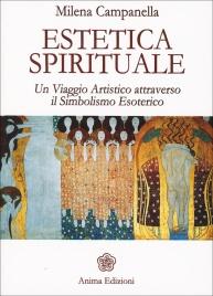 ESTETICA SPIRITUALE Un viaggio artistico attraverso il simbolismo esoterico di Milena Campanella di Milena Campanella