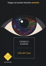 L'ETà DEL CAOS Viaggio nel Grande Disordine Mondiale di Federico Rampini